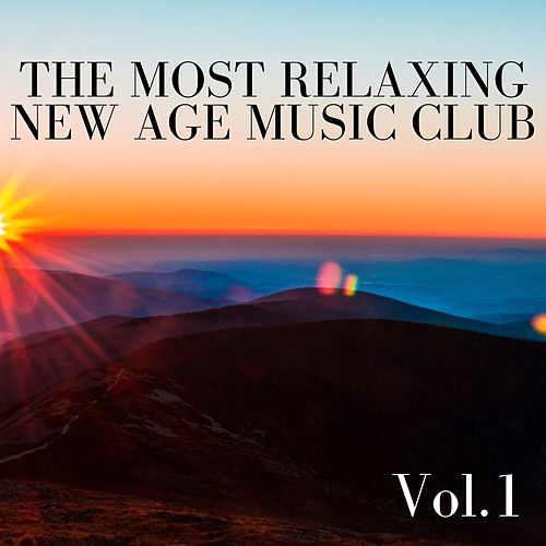 The Most Relaxing New Age Music Club, Vol.1 by New Age Music