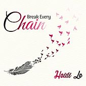 Break Every Chain de Heidi Le