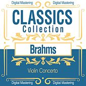 Brahms, Violin Concerto (Classics Collection) by Various Artists
