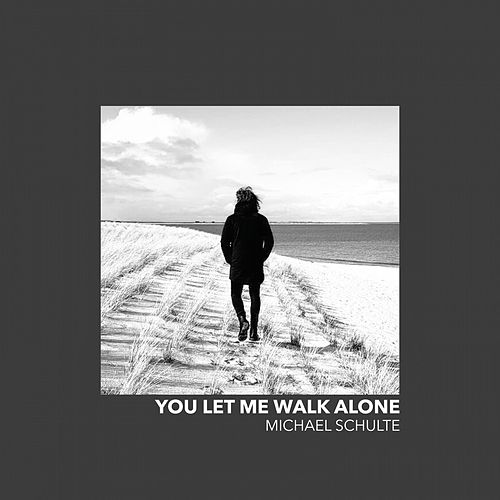 You Let Me Walk Alone de Michael Schulte