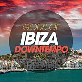 Gods of Ibiza Downtempo Tales by Various Artists