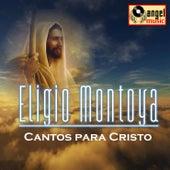 Cantos para Cristo by Eligio Montoya