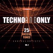 Techno and Only (25 Massive Tunes), Vol. 2 by Various Artists