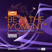 Be in the Moment (ASOT 850 Anthem) (Remixes) de Armin Van Buuren
