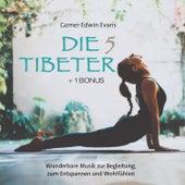 Die 5 Tibeter (+1 Bonus) (Wunderbare Musik zur Begleitung, zum Entspannen und Wohlfühlen) by Gomer Edwin Evans