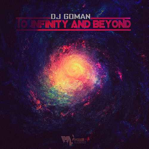 To Infinity and Beyond by DJ Goman