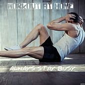 Workout at Home: Always Stay Busy by Various Artists