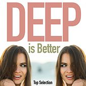 Deep Is Better (Top Selection) by Various Artists