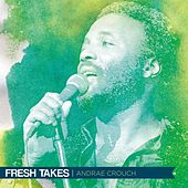 Fresh Takes by Andrae Crouch