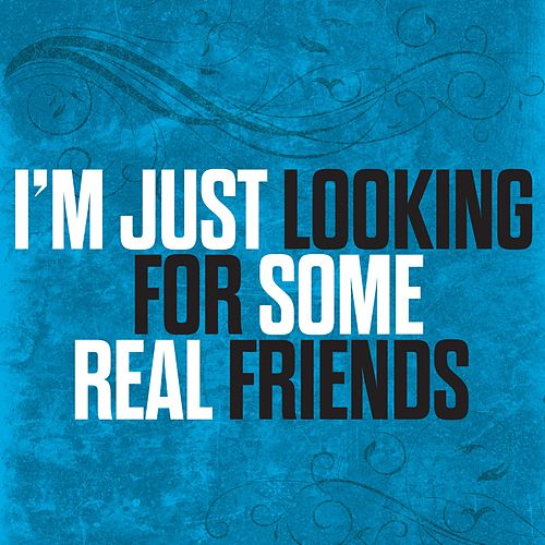 Im looking for friends