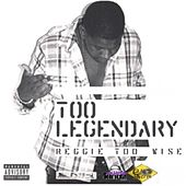 Too Legendary by Reggie Too Wise