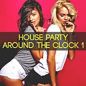 House Party Around the Clock, Vol. 1 by Various Artists
