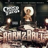 Born 2 Ball by Choco Taco