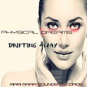 Drifting Away by Physical Dreams