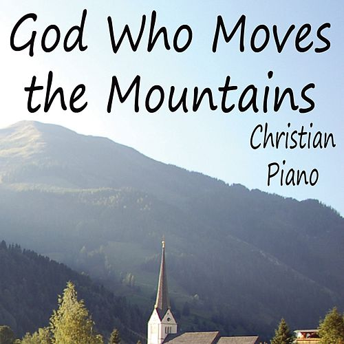 God Who Moves the Mountains - Christian Piano by Instrumental Christian Songs
