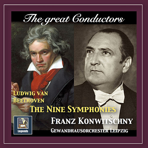 The Great Conductors: Franz Konwitschny Conducts Beethoven (Remastered 2018) by Gewandhausorchester Leipzig