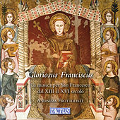 Gloriosus Franciscus: The Music for St. Francis from the 13th to the 16th Century de Anonima Frottolisti