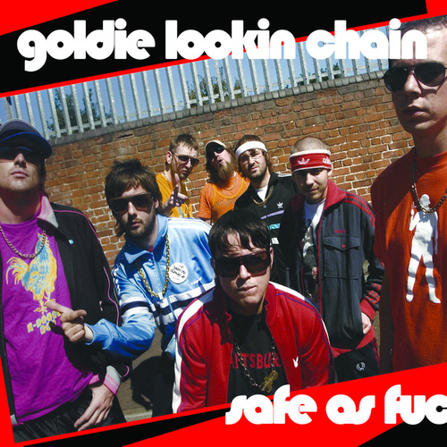 Safe as Fu*k by Goldie Lookin' Chain