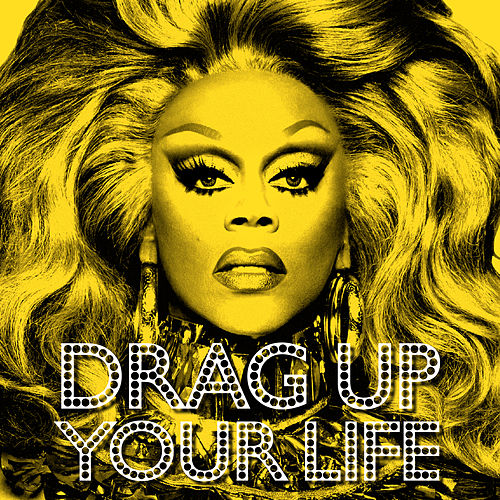 Drag Up Your Life by RuPaul