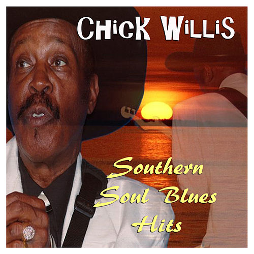 Southern Soul Blues Hits by Chick Willis