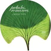 Préludes & Romances by Carolyn Mills