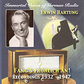 Immortal Voices of German Radio: Erwin Hartung – Fang's Fröhlich An! (Remastered 2018) by Erwin Hartung
