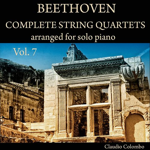Beethoven: Complete String Quartets Arranged for Solo Piano, Vol. 7 by Claudio Colombo