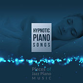 Hypnotic Piano Songs (Pieces of Jazz Piano Music) by Various Artists