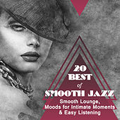 20 Best of Smooth Jazz (Smooth Lounge, Moods for Intimate Moments & Easy Listening) by Various Artists