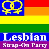 Lesbian Strap-On Party (The Best Lesbian, Gay, Bisexual & Transgender Music) de Various Artists