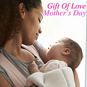 Gift Of Love: Mother's Day by Various Artists