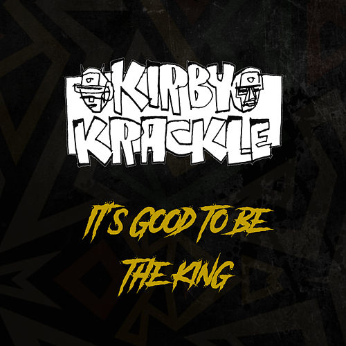 It's Good To Be The King by Kirby Krackle