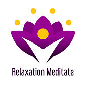 Relaxation Meditate von Lullabies for Deep Meditation