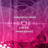 Love Meditations by Magnetic Wind
