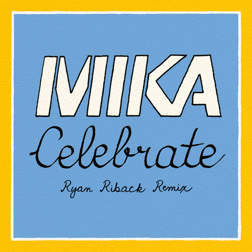 Celebrate (Ryan Riback Remix) by Mika
