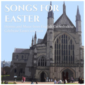 Songs for Easter: Hymns and Music from English Cathedrals to Celebrate Easter and Lent von Various Artists