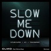 Slow Me Down by CLMD
