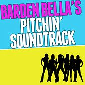 Barden Bella's Pitchin' Soundtrack by Various Artists