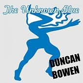 The Unknown Blue by Duncan Bowen