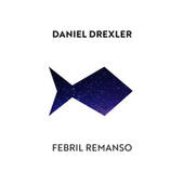 Febril Remanso by Daniel Drexler