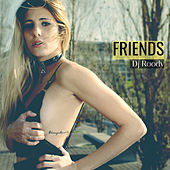 Friends by DJ Roody