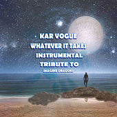 Whatever It Takes (Special Instrumental Versions [Tribute To Imagine Dragons - ]) by Kar Vogue