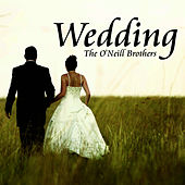 Wedding by The O'Neill Brothers