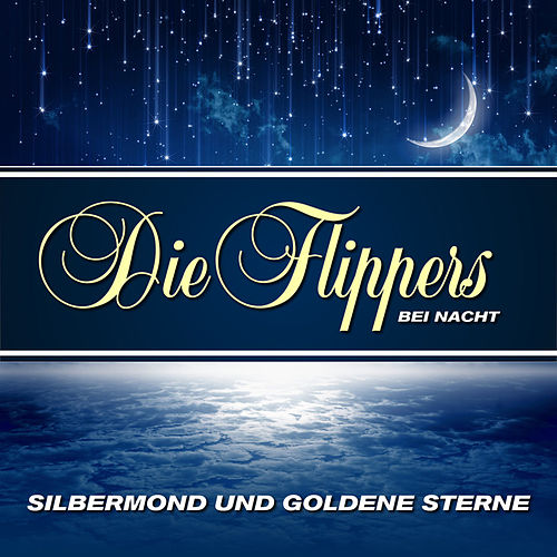 Silbermond und goldene Sterne - Die Flippers bei Nacht von Die Flippers