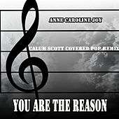 You Are The Reason (Calum Scott Covered Pop Remix) von Anne-Caroline Joy