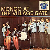Mongo at the Village Gate de Mongo Santamaria