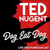 Dog Eat Dog - Live 1982 FM Broadcast by Ted Nugent