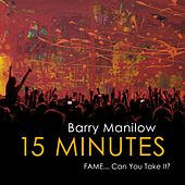 15 Minutes (Fame...Can You Take It?) de Barry Manilow