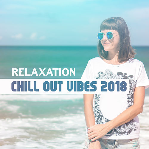 Relaxation Chill Out Vibes 2018 by Top 40