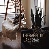 Therapeutic Jazz 2018 by Soft Jazz Music